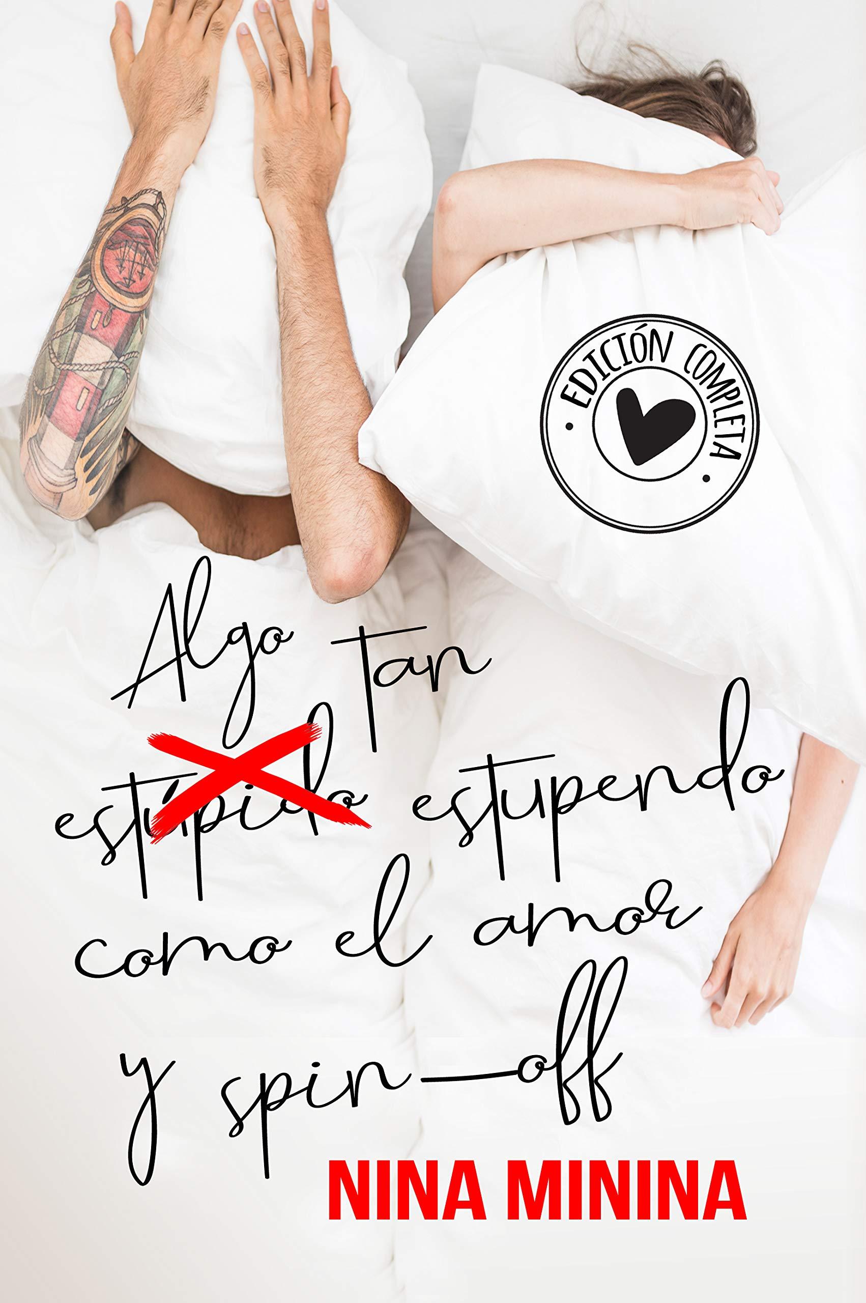 Algo tan (estúpido) estupendo como el amor y spin-off: Edición completa por Nina Minina