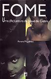 Fome: uma (re)leitura de Josué de Castro