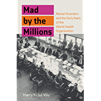 Mad by the Millions: Mental Disorders and the Early Years of the World Health Organization (Culture and Psychiatry…