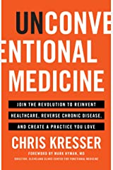 Unconventional Medicine: Join the Revolution to Reinvent Healthcare, Reverse Chronic Disease, and Create a Practice You Love Kindle Edition