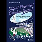 Chips! Peanuts! Cracker Jack!: 24 histoires savoureuses des Expos (French Edition)