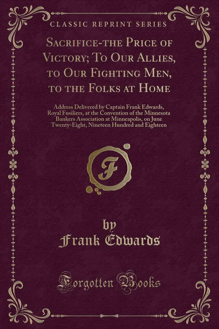 Sacrifice-the Price of Victory; To Our Allies, to Our Fighting Men, to the Folks at Home: Address Delivered by Captain Frank Edwards, Royal Fusiliers, ... on June Twenty-Eight, Nineteen Hu ebook