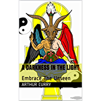 A Darkness in The Light: Embrace The Unseen (English Edition)