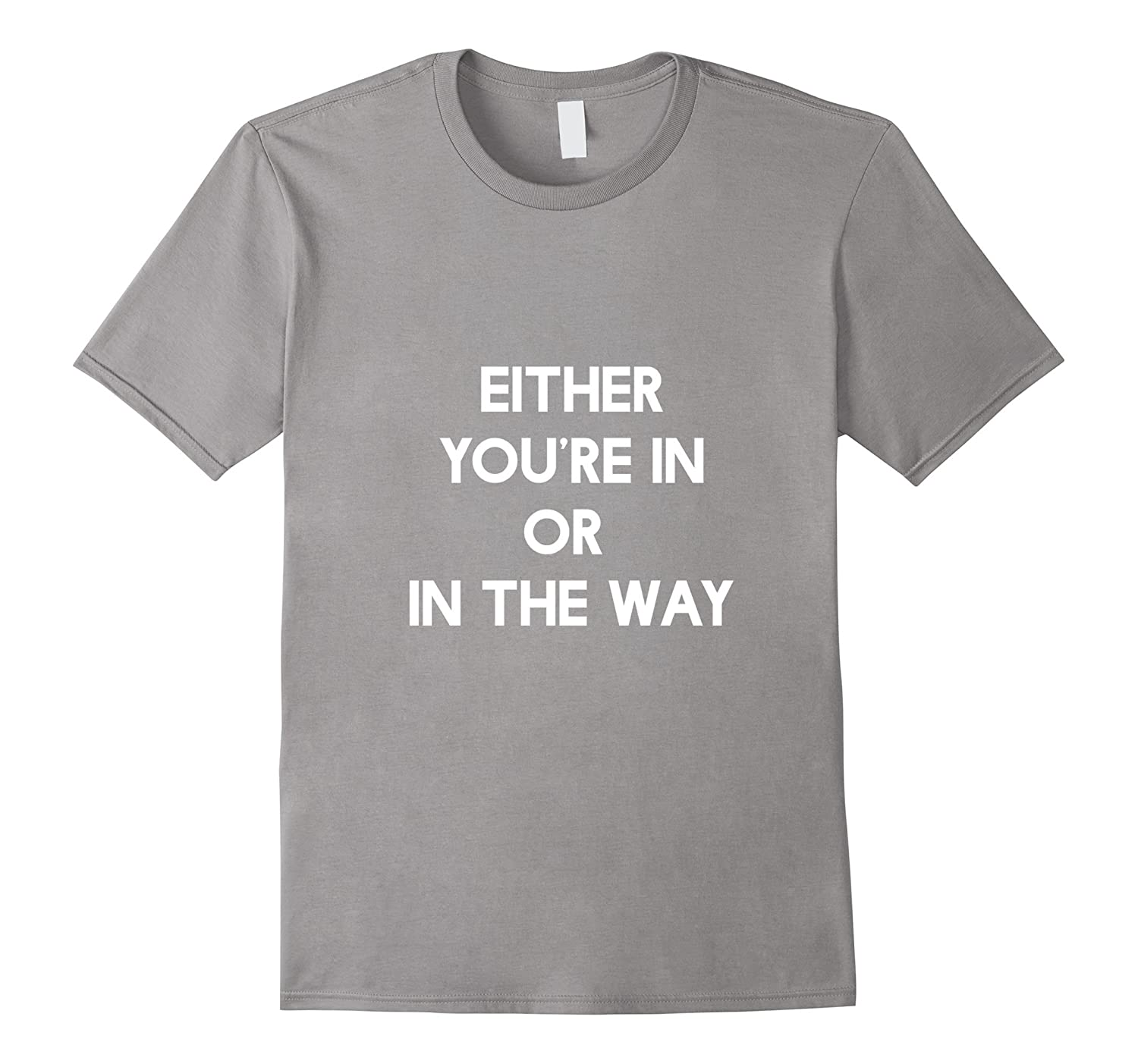Either You're In Or In The Way Tee -- Weightlifting T-shirt-CL