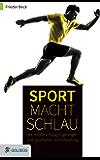 Sport macht schlau: Mit der Hirnforschung zu geistiger und sportlicher Höchstleistung (German Edition)
