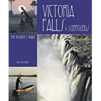 Victoria Falls and Surrounds: The Insider's Guide