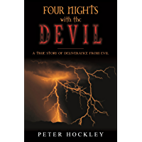 Four Nights With The Devil: A True Story Of Deliverance From Evil