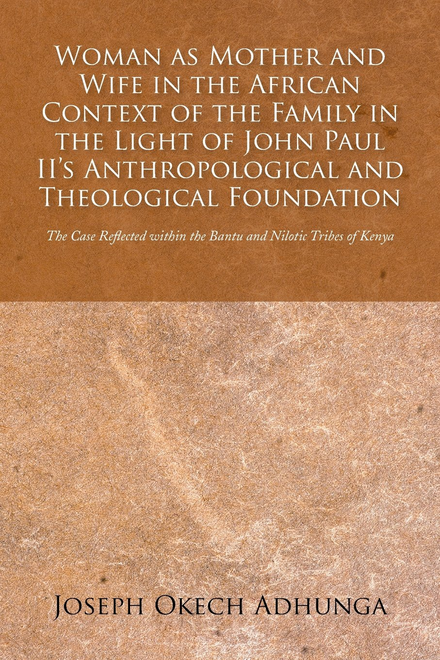 Download Woman as Mother and Wife in the African Context of the Family in the Light of John Paul II's Anthropological and Theological Foundation: The Case Reflected within the Bantu and Nilotic Tribes of Kenya ebook