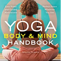Yoga Body and Mind Handbook: Easy Poses, Guided Meditations, Perfect Peace Wherever...