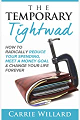 The Temporary Tightwad: Radically reduce your spending, meet a money goal and change your life forever Kindle Edition