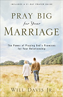 Pray Big for Your Marriage: The Power of Praying Gods Promises for Your Relationship