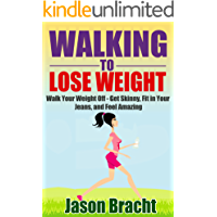 Walking to Lose Weight: Walk Your Weight Off - Get Skinny, Fit in Your Jeans, and Feel Amazing (Walking for Weight Loss - 10,000 Step Walking System - Walking for Fitness Book 1)
