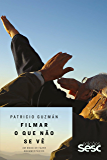 Filmar o que não se vê: Um modo de fazer documentários