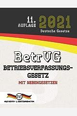 BetrVG - Betriebsverfassungsgesetz: Mit Nebengesetzen (Aktuelle Gesetze 2021) (German Edition) Kindle Edition