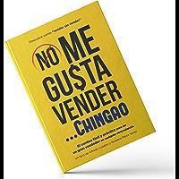 NO ME GUSTA VENDER... CHINGAO: El camino fácil y práctico para ser un gran vendedor en cualquier circunstancia.