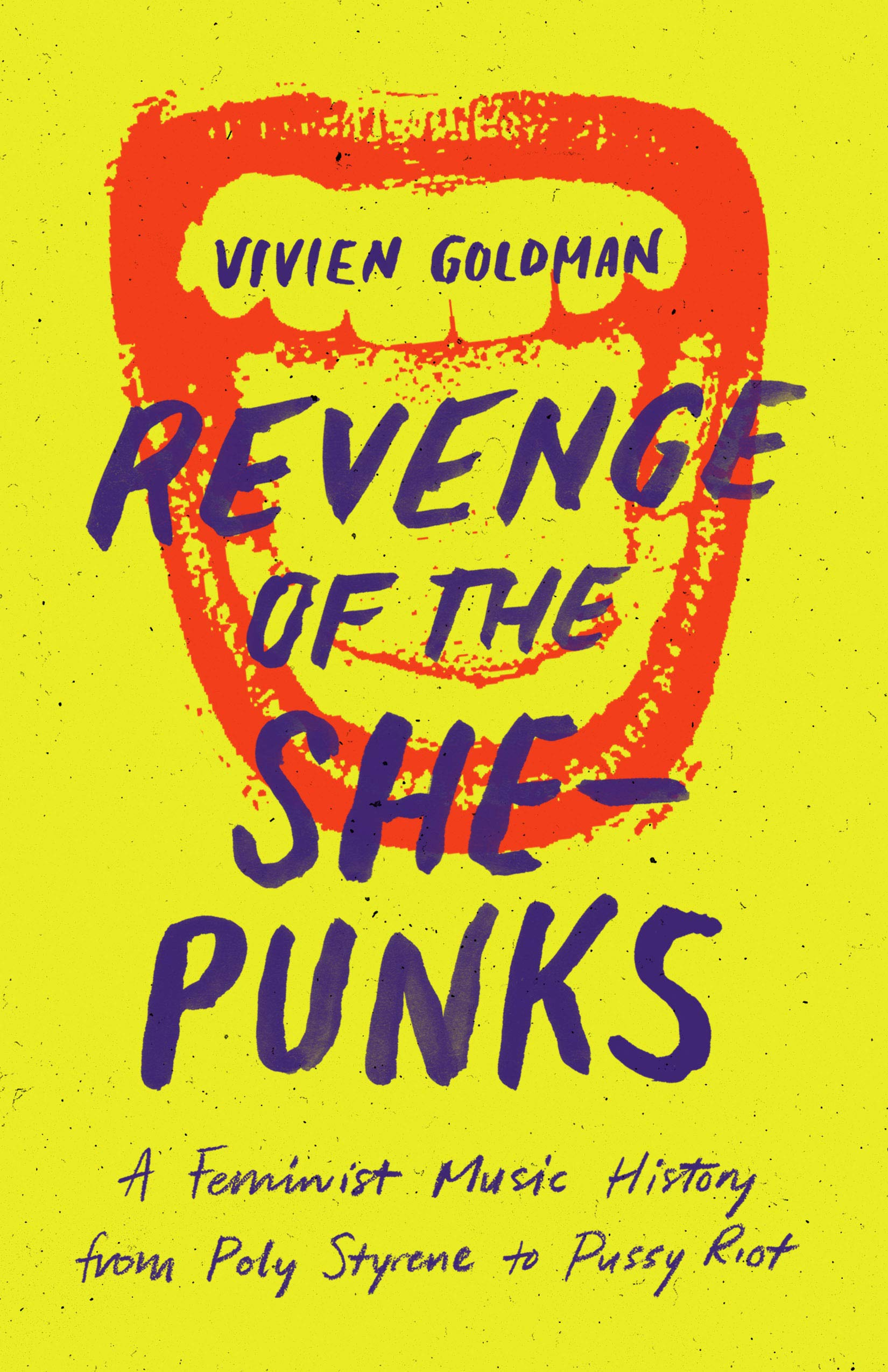 Revenge of the She-Punks: A Feminist Music History from Poly ...