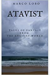 Atavist: Tales of Fantasy from the Ancient World Kindle Edition