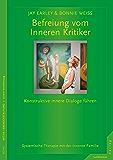 Befreiung vom Inneren Kritiker: Konstruktive innere Dialoge führen. Systemische Therapie mit der Inneren Familie
