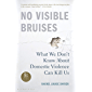 No Visible Bruises: What We Don't Know About Domestic Violence Can Kill Us (English Edition)