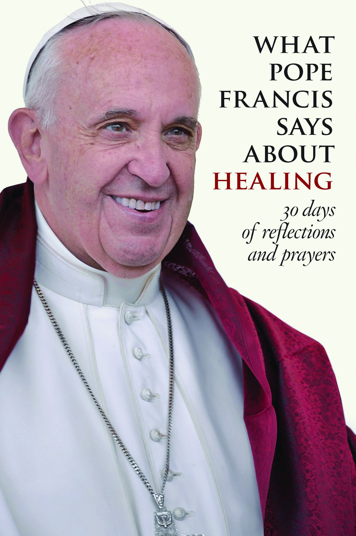 What Pope Francis Says about Healing: 30 Days of Reflections and Prayers PDF