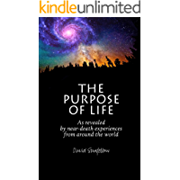 The Purpose of Life as Revealed by Near-Death Experiences from Around the World (English Edition)