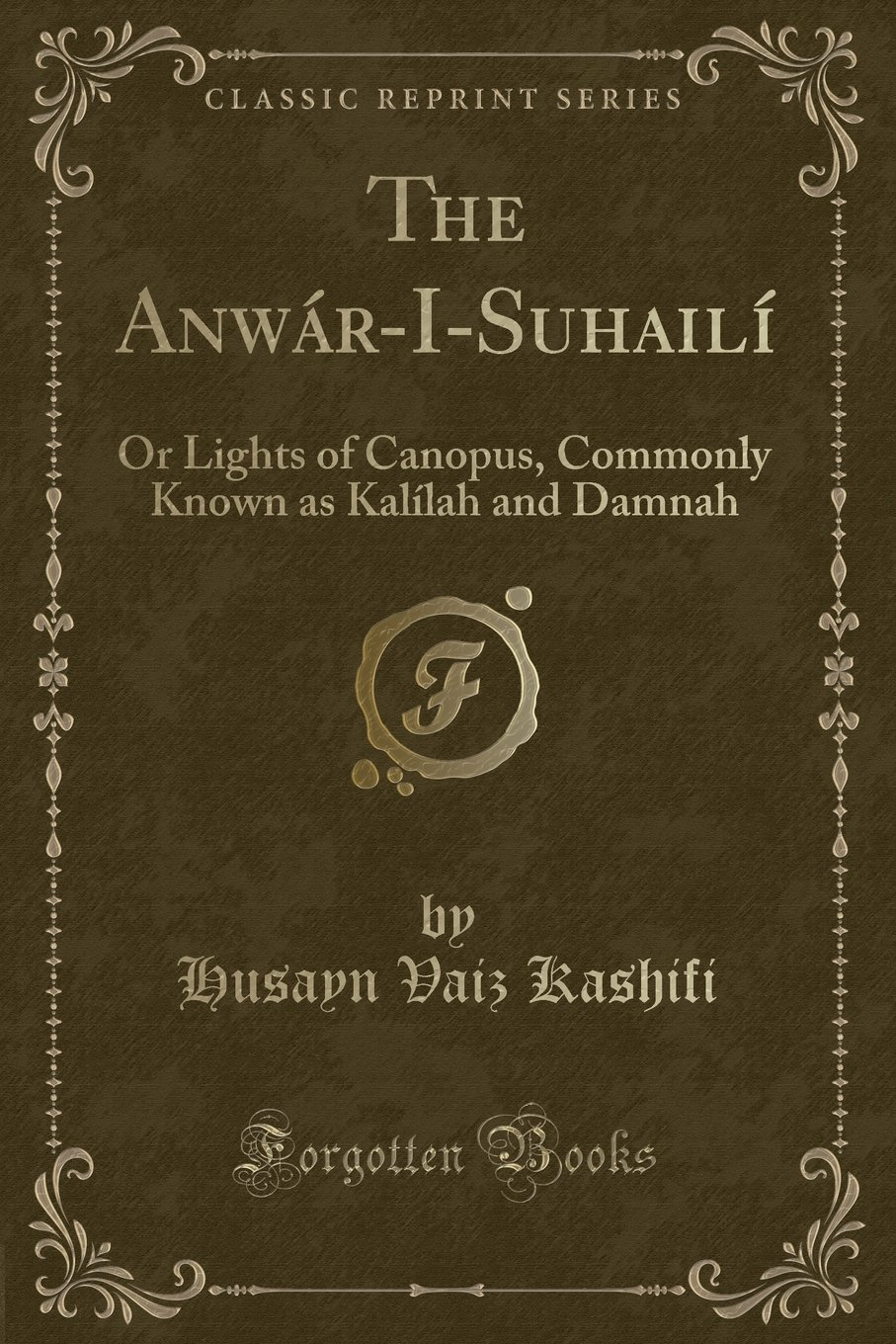 Download The Anwár-I-Suhailí: Or Lights of Canopus, Commonly Known as Kalílah and Damnah (Classic Reprint) ebook