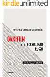 Entre a prosa e a poesia: Bakhtin e o formalismo russo