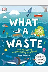 What A Waste: Trash, Recycling, and Protecting our Planet Kindle Edition
