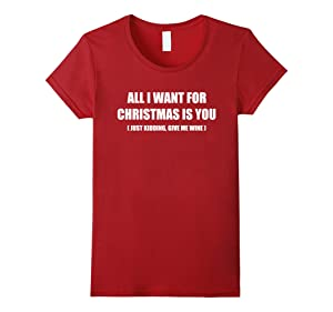 Women's All I Want For Christmas Is You t shirt, Just Kidding I Want Large Cranberry