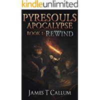 Pyresouls Apocalypse: Rewind: A Dark Fantasy LitRPG Series (Pyresouls Apocalypse, Book 1)