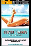 Glutei e Gambe Snelle in 14 Giorni: Come dimagrire le proprie gambe e bruciare grasso velocemente (perdere peso, bruciare grasso, cellulite, benessere, fitoterapia, perdita di peso, corpo sano)
