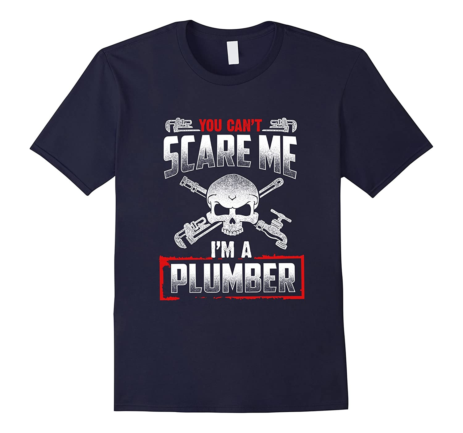 You can't scare me, I'm a plumber ,funny T- shirt-TH