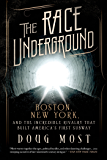 The Race Underground: Boston, New York, and the Incredible Rivalry That Built America's First Subway