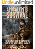 Apocalyptic Survival: The Ultimate Guide To Surviving The End Of The World As We Know It (Preparedness and Survival Guide Book 2)