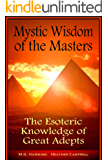 Mystic Wisdom of the Masters, The Esoteric Knowledge of Great Adepts: 2018 Edition (English Edition)