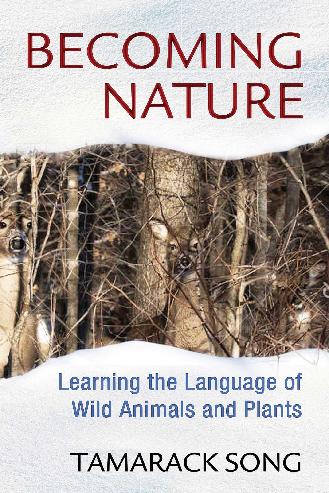Becoming Nature  Learning The Language Of Wild Animals And Plants  English Edition