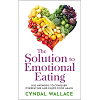 The Solution to Emotional Eating : Use Hypnosis to Conquer Overeating and Enjoy Food Again (English Edition)