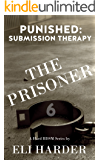 The Prisoner Punished: Submission Therapy: A Hard BDSM Series