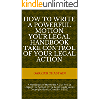 HOW TO WRITE A POWERFUL MOTION YOUR LEGAL HANDBOOK Take Control of Your Legal Action: A Handbook of How to Be A Civil…