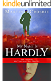 My Name Is Hardly-Book Two of the My Temporary Life Trilogy