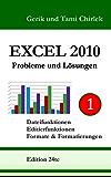 Excel 2010 Probleme und Lösungen Band 1: Dateifunktionen, Editierfunktionen, Formate & Formatierungen