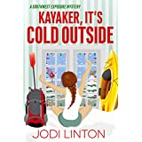 Kayaker, It's Cold Outside: Cozy Mystery (A Southwest Exposure Mystery Book 5)