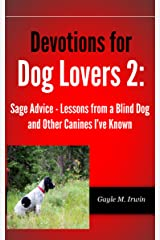 Devotions for Dog Lovers 2: Sage Advice - Lessons from a Blind Dog and Other Canines I've Known (Devotions for Dog Lovers: Paws-ing for Time with God) Kindle Edition