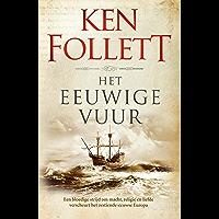 Het eeuwige vuur: Een bloedige strijd om macht, religie en liefde zet het zestiende-eeuwse Europa op zijn kop (Kingsbridge Book 3)