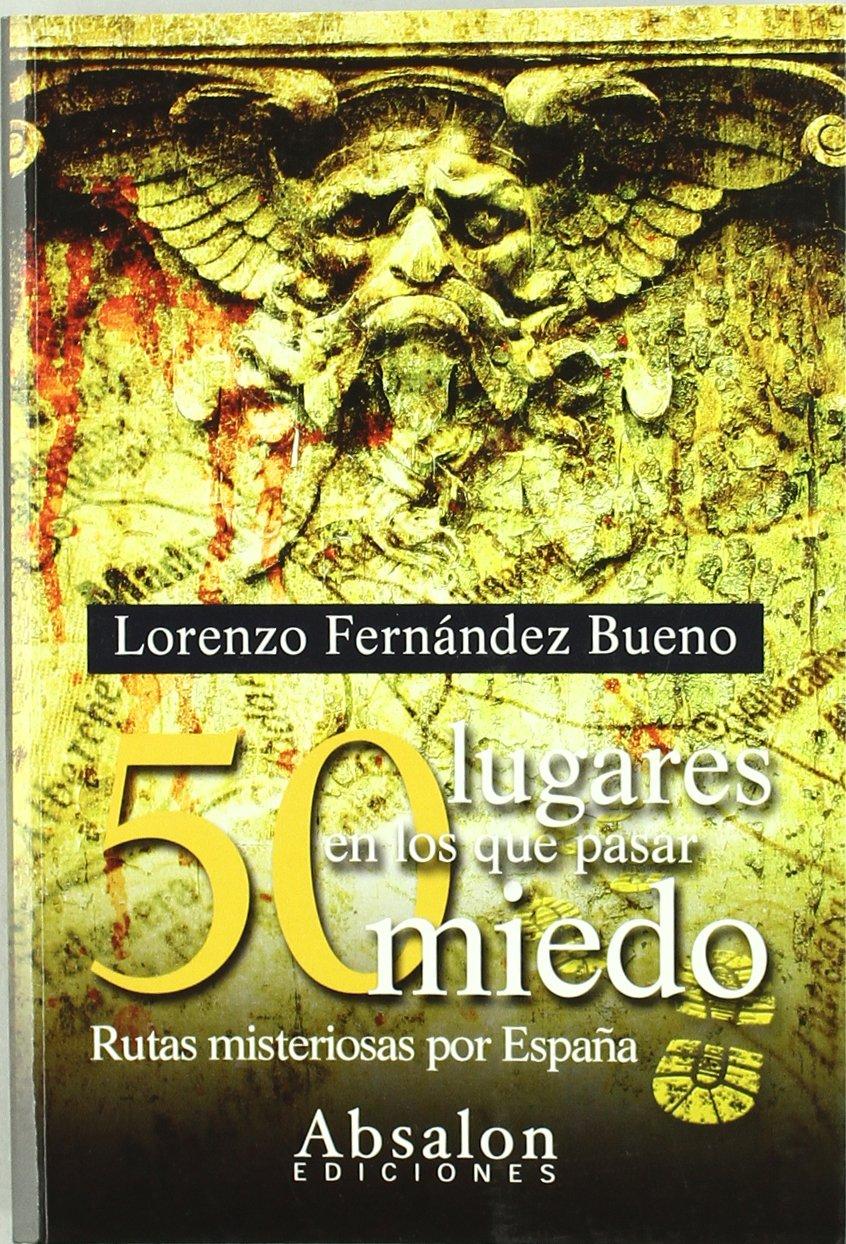 50 lugares en los que pasar miedo : rutas misteriosas por España: Amazon.es: Fernández Bueno, Lorenzo, Fernández Bueno, Lorenzo: Libros