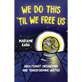 We Do This 'Til We Free Us: Abolitionist Organizing and Transforming Justice (Abolitionist Papers)