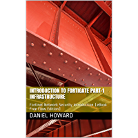 Introduction to FortiGate Part-I Infrastructure: Fortinet Network Security Introduction (eBook Free Flow Edition) (NSE4…