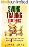 Swing Trading Strategies: Learn How To Profit Fast With These 4 Simple Strategies (Swing Trading, Trading, Forex Trading, Stock Market Trading) (Swing Trading Strategies  Book 1)