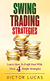 Swing Trading Strategies: Learn How To Profit Fast With These 4 Simple Strategies (Swing Trading Strategies Victor Lucas Book 1)