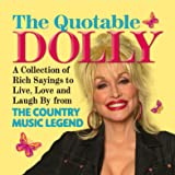 The Quotable Dolly: A Collection of Rich Sayings to Live, Love and Laugh by from the Country Music Legend